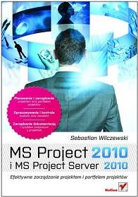 MS Project 2010 i MS Project Server 2010. Efektywne zarządzanie projektem i portfelem projektów